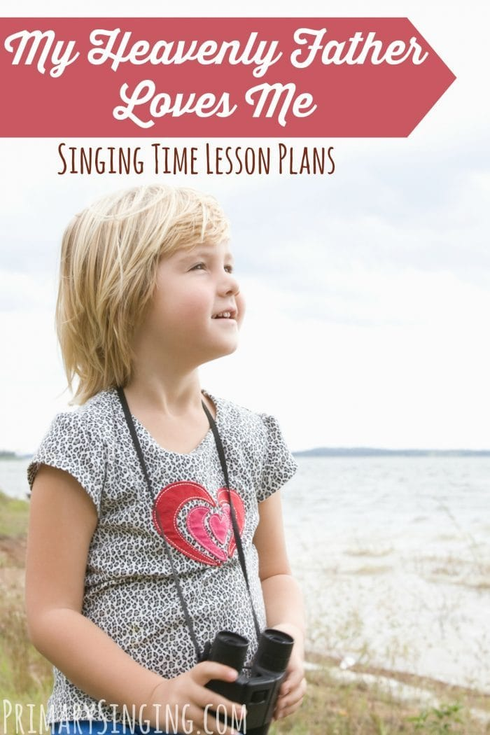 7 different lesson plans and ideas for Primary Singing Time music leaders / choristers to teach My Heavenly Father Loves Me! #LDS #Primary #MusicLeader #PrimaryChorister #Imamormon #Music #SingingTime