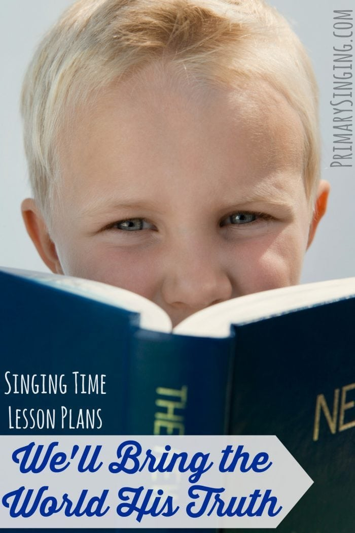 Singing time lesson plans and ideas for We'll Bring the World His Truth - a resource for LDS Primary choristers / music leaders! #PrimarySinging #LDS #Primary