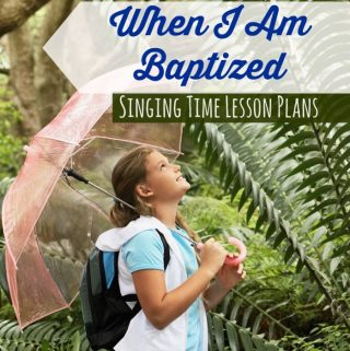 8 Singing Time Ideas: When I Am Baptized