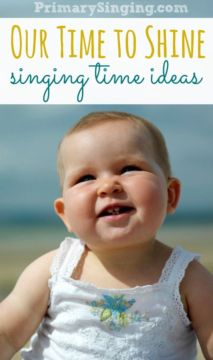 Our Time to Shine Singing Time Ideas
